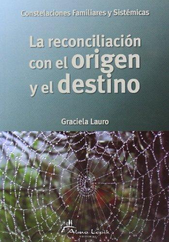 La reconciliacion con el Origen y el Destino (Spanish Edition): Graciela Lauro