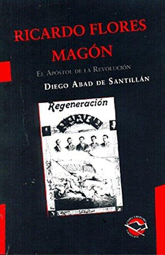 Ricardo Flores Magon; el apostol de la: Abad de Santillan,