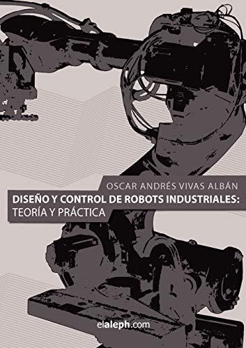 9789871581764: Diseno y Control de Robots Industriales: Teoria y Practica (Spanish Edition)