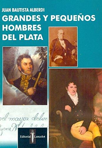 GRANDES Y PEQUEÑOS HOMBRES DEL PLATA: Alberdi J.B.
