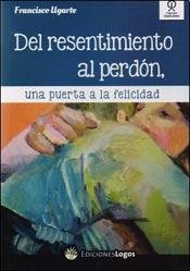 9789871764341: Del Resentimiento Al Perdon