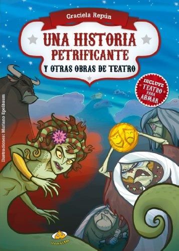 9789871831272: Una Historia Petrificante y Otras Obras de Teatro