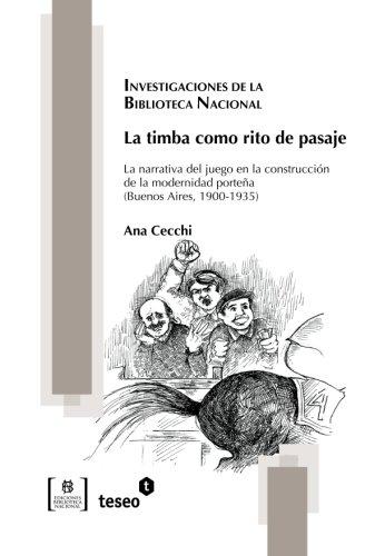 9789871867257: La timba como rito de pasaje: La narrativa del juego en la construcción de la modernidad porteña (Buenos Aires, 1900-1935)