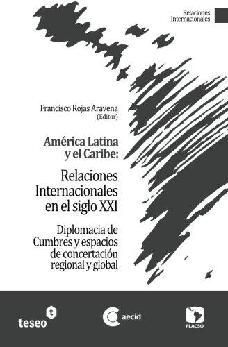 9789871867486: América Latina y el Caribe: Relaciones Internacionales en el siglo XXI: Diplomacia de Cumbres y espacios de concertación regional y global (Spanish Edition)