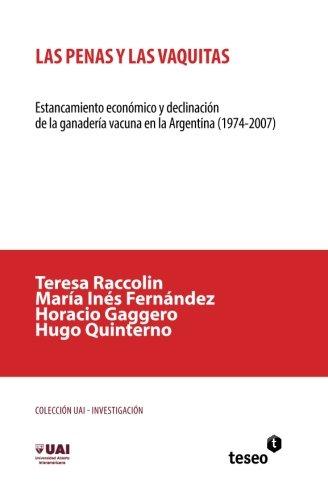 9789871867493: Las penas y las vaquitas: Estancamiento econ�mico y declinaci�n de la ganader�a vacuna en la Argentina (1974-2007)
