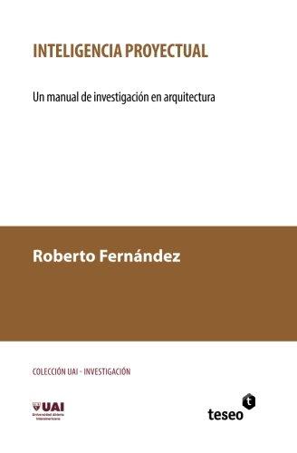 Inteligencia proyectual: Un manual de investigación en arquitectura (Spanish Edition): ...