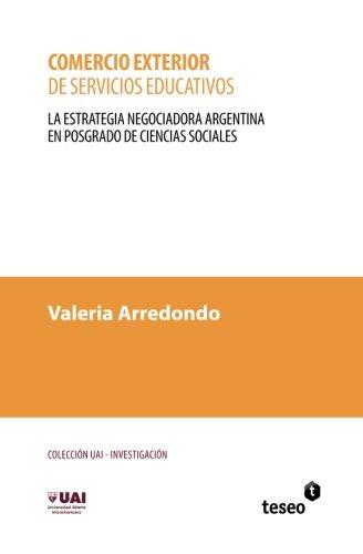 Comercio Exterior de Servicios Educativos: La Estrategia Negociadora Argentina En Posgrado de ...