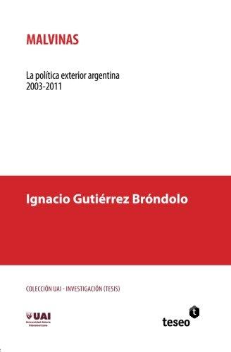 Malvinas: La política exterior argentina 2003-2011 (Spanish: Ignacio Gutià rrez