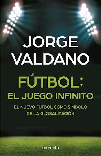 Futbol : El Juego Infinito: Valdano Jorge