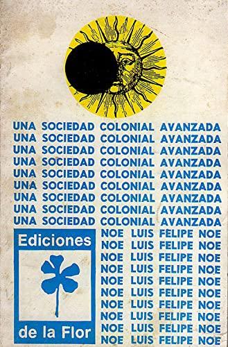 Una Sociedad Colonial Avanzada 1971-2003 (Spanish Edition): Noe, Luis Felipe