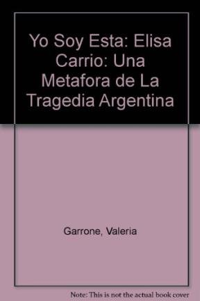 9789872033347: Yo Soy Esta: Elisa Carrio: Una Metafora de La Tragedia Argentina