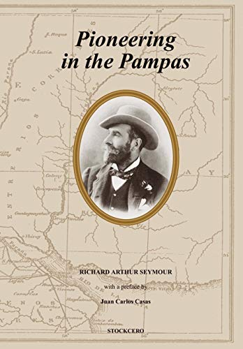 Pioneering in the Pampas: Seymour, Richard A.