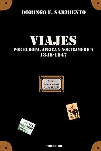 Viajes por Europa, Africa y Norte America - 1845/1847: Domingo F. Sarmiento