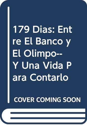 9789872052638: 179 Dias: Entre El Banco y El Olimpo-- Y Una Vida Para Contarlo (Spanish Edition)