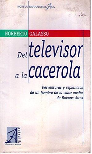Del televisor a la cacerola: Desventuras y: Norberto Galasso
