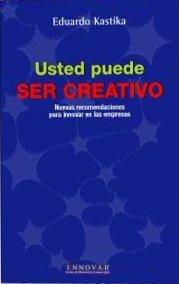 Usted Puede Ser Creativo (Spanish Edition): Kastika, Eduardo