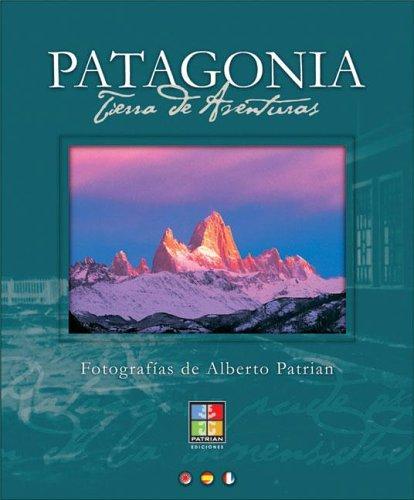 Patagonia - Tierra de Aventuras (Spanish Edition): Patrian, Alberto