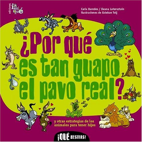 9789872083045: por que es tan guapo el pavo real?/ Why Are Peacocks So Handsome?: Y otras estrategias de los animales para tener hijos / And other strategies of animals to have children (Que Bestias! / What Beasts!)
