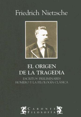 El Origen de la Tragedia: Escritos Preliminares Homero y la Filologia Clasica (Spanish Edition) (9872087466) by Friedrich Wilhelm Nietzsche