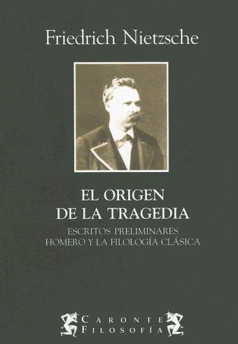 9789872087463: El Origen de la Tragedia: Escritos Preliminares Homero y la Filologia Clasica (Spanish Edition)