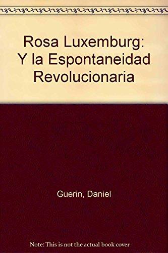 Rosa Luxemburg: Y la Espontaneidad Revolucionaria (Spanish Edition) (9872087512) by Guerin, Daniel