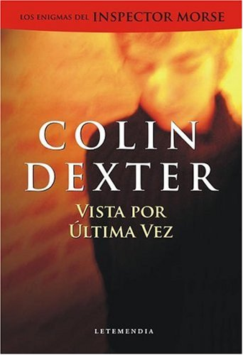 Vista Por Ultima Vez (Spanish Edition) (9789872173227) by Colin Dexter