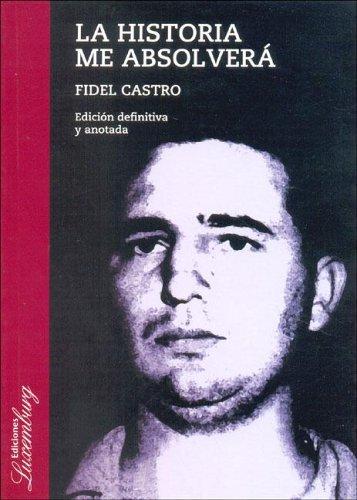 La Historia Me Absolvera (Spanish Edition): Fidel Castro
