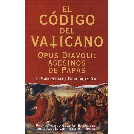 El Código Del Vaticano. Opus Diavoli: Asesinos De Papas De San Pedro a Benedicto XVI: Arturo...