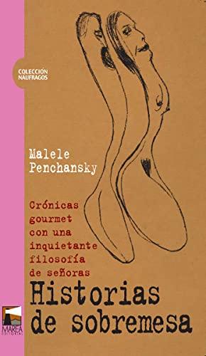 9789872218133: Historias de sobremesa. Cronicas gourmet con una inquietante filosofia de senoras (Coleccion Naufragos) (Spanish Edition)