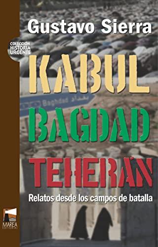 9789872218188: Kabul Bagdad Teheran. Relatos desde los campos de batalla (Spanish Edition)