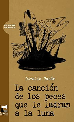 9789872218195: La cancion de los peces que le ladran a la luna (Coleccion Naufragos) (Spanish Edition)