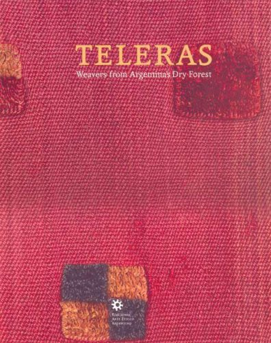 TELERAS: WEAVERS FROM ARGENTINA'S DRY FOREST.: CARBALLO, Belen, Ricardo