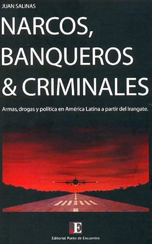 9789872242800: Narcos, Banqueros & Criminales: Armas, Drogas y Politica En America Latina a Partir del Irangate (Spanish Edition)