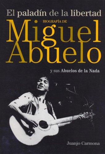 9789872262501: Paladin de La Libertad, El - Biografia de Miguel Abuelo y Sus Abuelos de La NADA (Spanish Edition)