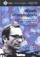 9789872276997: Walsh el criptógrafo : escritura y acción política en la obra de Rodolfo Walsh