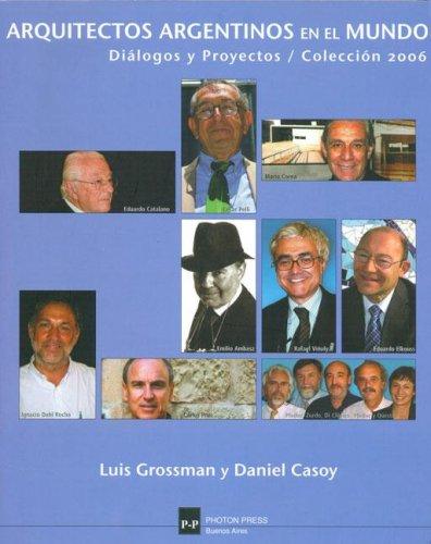 Arquitectos Argentinos En El Mundo: Dialogos y Proyectos/Coleccion 2006: Grossman, Luis y ...