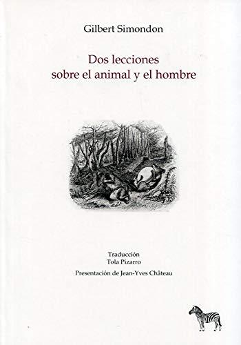 DOS LECCIONES SOBRE EL ANIMAL Y EL: SIMONDON, GILBERT