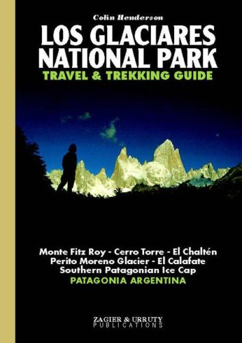 Los Glaciares National Park Travel & Trekking Guide: Fitz Roy, Cerro Torre, Patagonian Ice Cap,...