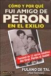 9789872325053: COMO Y POR QUE FUI AMIGO DE PERON EN EL EXILIO (Spanish Edition)