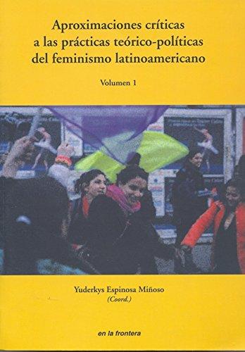 9789872364847: Aproximaciones críticas a las prácticas teórico-políticas del feminismo latinoamericano. volumen 1