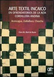 Arte textil incaico en ofrendatorios de la alta cordillera Argentina : Aconcagua, Llullaillaco, ...