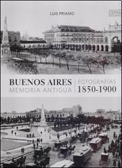BUENOS AIRES, MEMORIA ANTIGUA : FOTOGRAFÍAS 1850-1900.: Priamo, Luis.