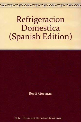 Refrigeracion Domestica (Spanish Edition): Berti German