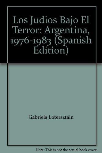 Los Judios Bajo El Terror: Argentina, 1976-1983 (Spanish Edition): LOTERSZTAIN GABRIELA