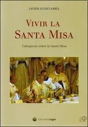 9789872446284: Vivir la Santa Misa : catequesis sobre la Santa Misa
