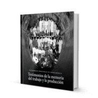 9789872456405: TESTIMONIOS DE LA MEMORIA DEL TRABAJO Y LA PRODUCCIÓN. Patrimonio industrial en Iberoamérica