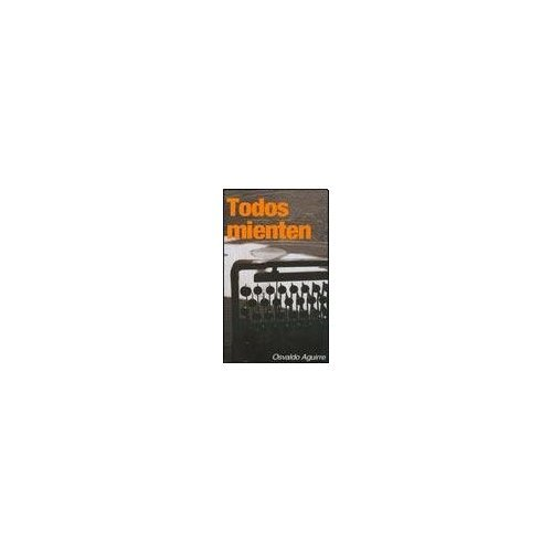 TODOS MIENTEN (Spanish Edition): AGUIRRE OSVALDO