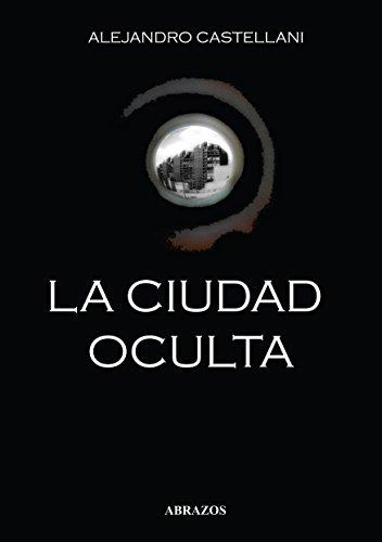 Ciudad oculta, La. (Relatos).: Castellani, Alejandro [Córdoba,