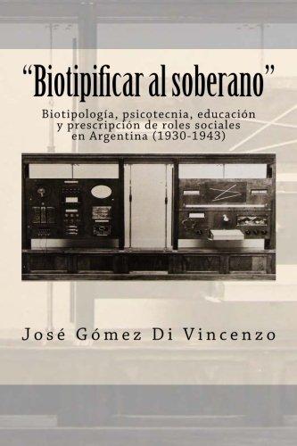 9789872737542: Biotipificar al soberano: Biotipología, psicotecnia, educación y prescripción de roles sociales en Argentina (1930-1943) (Spanish Edition)