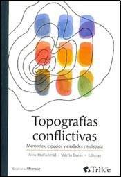 9789872819002: Topologias conflictivas : memorias espacios y ciudades en conflicto